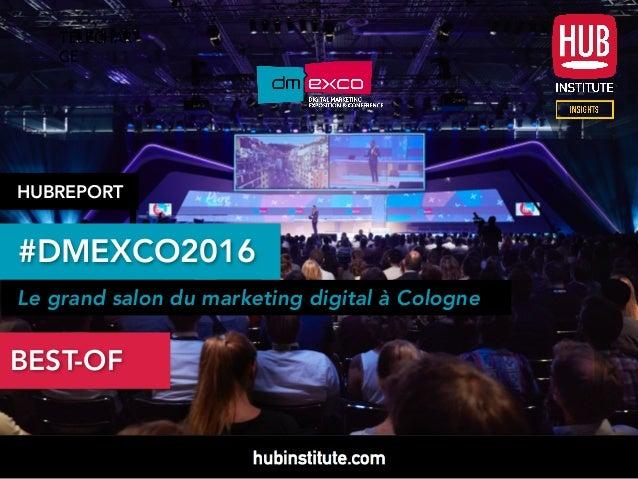 #DMEXCO2016 BEST-OF HUBREPORT Le grand salon du marketing digital à Cologne TELECHAR GE