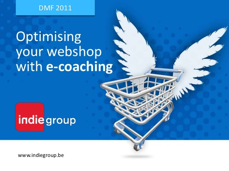DMF 2011<br />Optimising<br />your webshop<br />with e-coaching<br />www.indiegroup.be<br />
