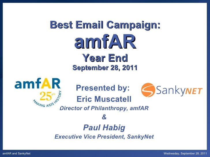 Best Email Campaign: amfAR Year End September 28, 2011 Presented by:  Eric Muscatell Director of Philanthropy, amfAR & Pau...