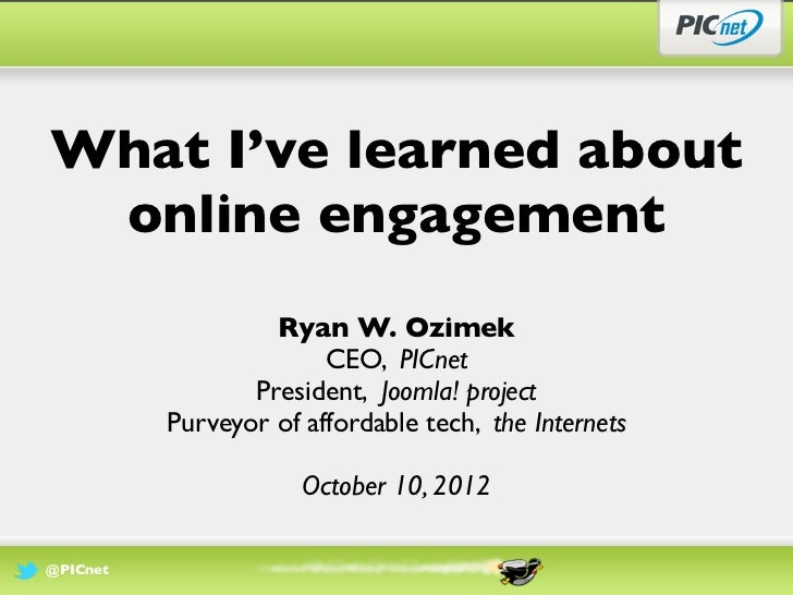 What I've learned about online engagement                   Ryan W. Ozimek                        CEO, PICnet             ...