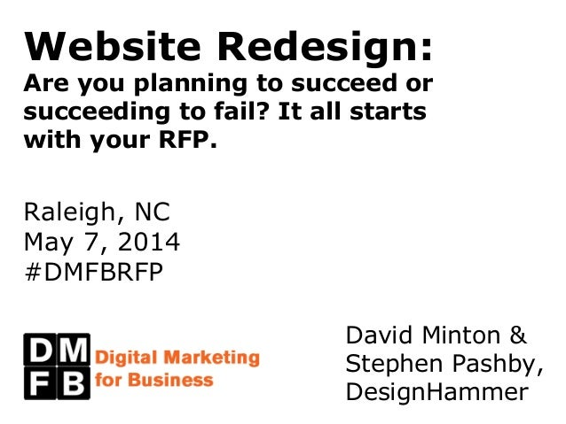 Website Redesign: Are you planning to succeed or succeeding to fail? It all starts with your RFP. Raleigh, NC May 7, 2014 ...