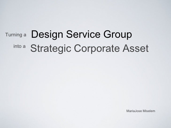 Design Service Group Turning a into a Strategic Corporate Asset MariaJose Miselem