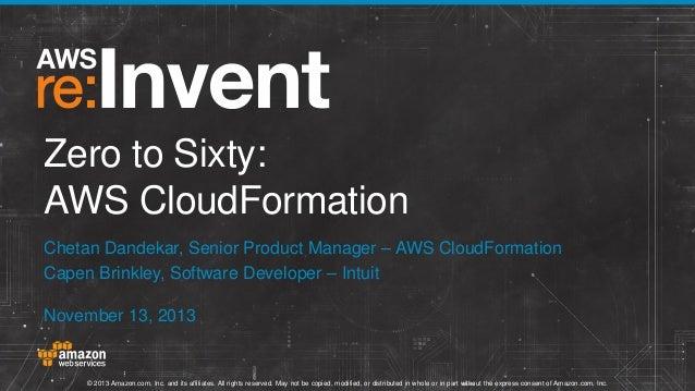 Zero to Sixty: AWS CloudFormation Chetan Dandekar, Senior Product Manager – AWS CloudFormation Capen Brinkley, Software De...