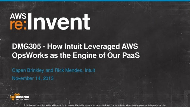 DMG305 - How Intuit Leveraged AWS OpsWorks as the Engine of Our PaaS Capen Brinkley and Rick Mendes, Intuit  November 14, ...