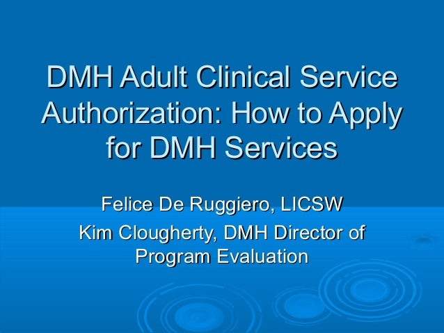 DMH Adult Clinical ServiceDMH Adult Clinical Service Authorization: How to ApplyAuthorization: How to Apply for DMH Servic...