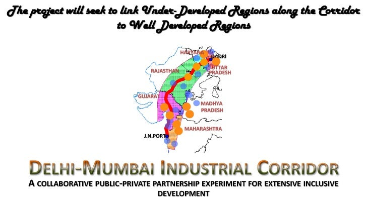 Delhi-Mumbai Industrial Corridor (DMIC) - A collaborative public-private partnership experiment for extensive inclusive de...