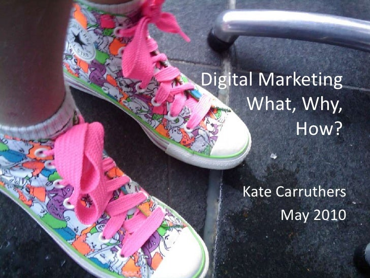 Digital MarketingWhat, Why, How? <br />Kate Carruthers<br />May 2010<br />1<br />May 2010 | © K. Carruthers<br />