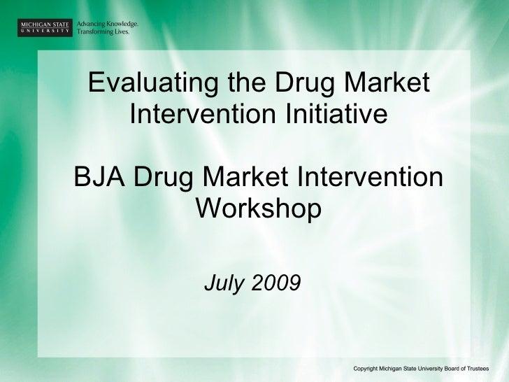 Evaluating the Drug Market Intervention Initiative BJA Drug Market Intervention Workshop July 2009