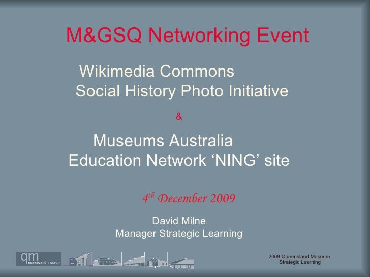 M&GSQ Networking Event  David Milne Manager Strategic Learning 4 th  December 2009 Wikimedia Commons  Social History Photo...