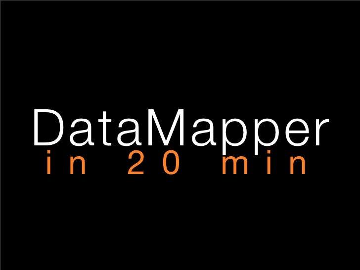 DataMapper i n   2 0   m i n
