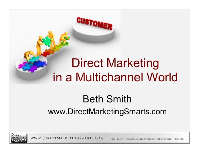 www.DirectMarketingSmarts.com ©2014 Smith Browning Direct, Inc. No Reproduction allowed. Direct Marketing in a Multichanne...