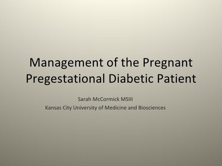 Management of the Pregnant Pregestational Diabetic Patient Sarah McCormick MSIII Kansas City University of Medicine and Bi...