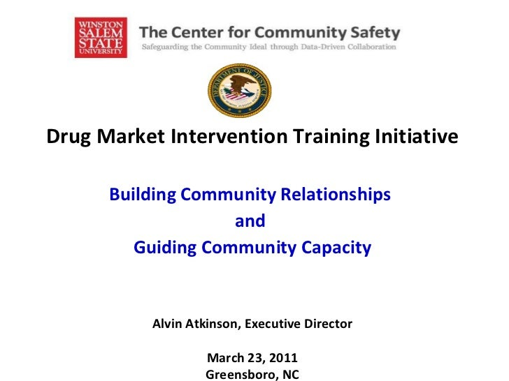 Drug Market Intervention Training Initiative Building Community Relationships  and  Guiding Community Capacity Alvin Atkin...