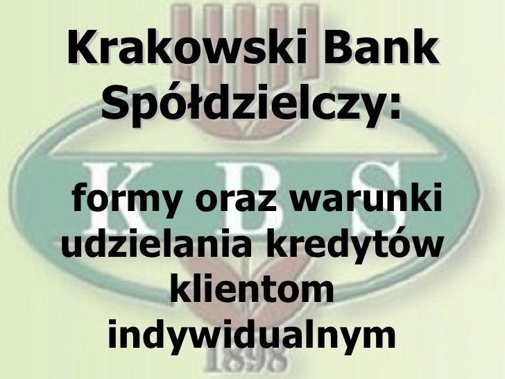 Krakowski Bank Spółdzielczy:  formy oraz warunki udzielania kredytów klientom indywidualnym
