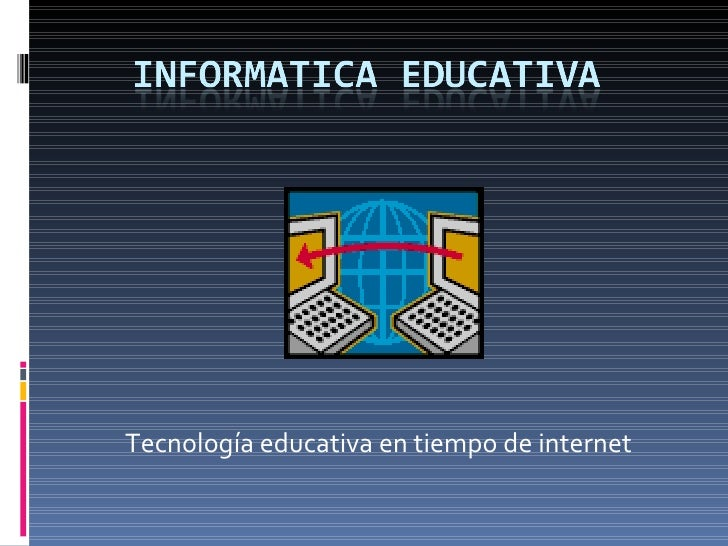 Tecnología educativa en tiempo de internet
