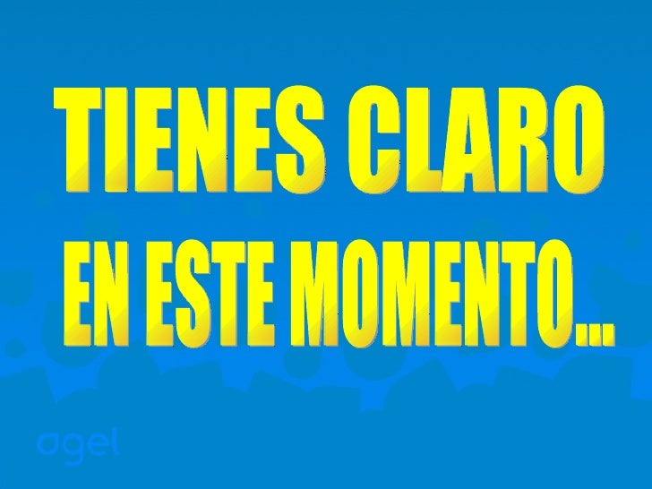 TIENES CLARO  EN ESTE MOMENTO...