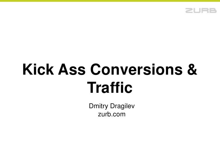 Kick Ass Conversions & Traffic<br />Dmitry Dragilev<br />zurb.com<br />