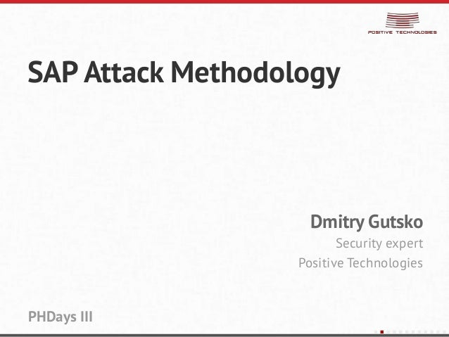 SAP Attack MethodologyDmitry GutskoSecurity expertPositive TechnologiesPHDays III
