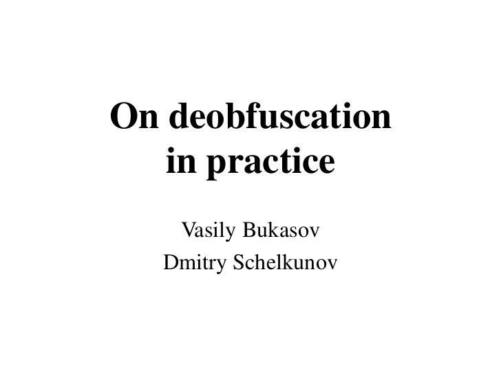 On deobfuscation   in practice    Vasily Bukasov   Dmitry Schelkunov