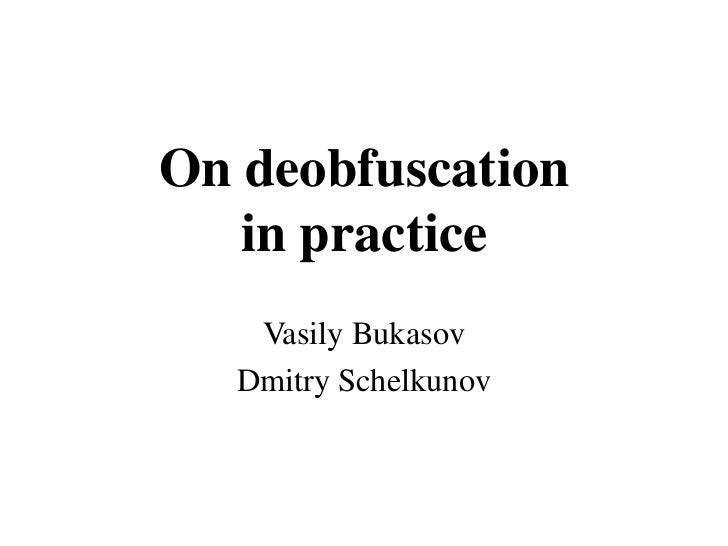 Dmitry Schelkunov, Vasily Bukasov - About practical deobfuscation