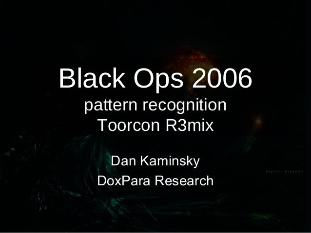 Black Ops 2006 pattern recognition Toorcon R3mix Dan Kaminsky DoxPara Research