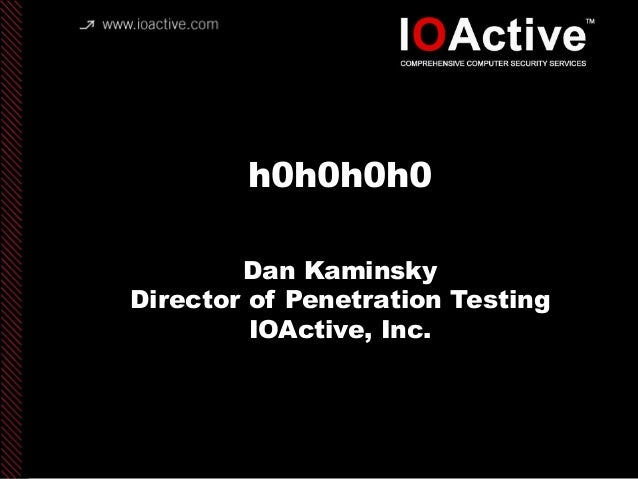 copyright IOActive, Inc. 2006, all rights reserved. h0h0h0h0 Dan Kaminsky Director of Penetration Testing IOActive, Inc.