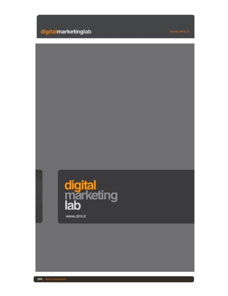 CHI SIAMO DML - Digital marketing Lab – è una società di consulenza e formazione manageriale focalizzata sui temi del mark...