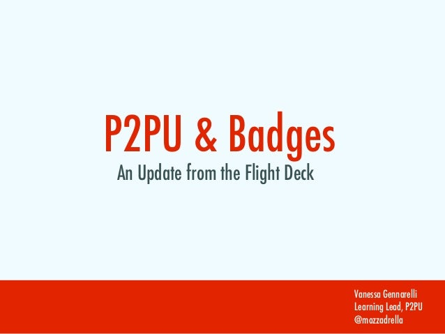 P2PU & BadgesAn Update from the Flight Deck                                 Vanessa Gennarelli                            ...