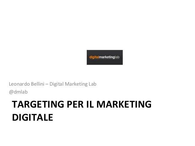 TARGETING PER IL MARKETINGDIGITALELeonardo Bellini – Digital Marketing Lab@dmlab