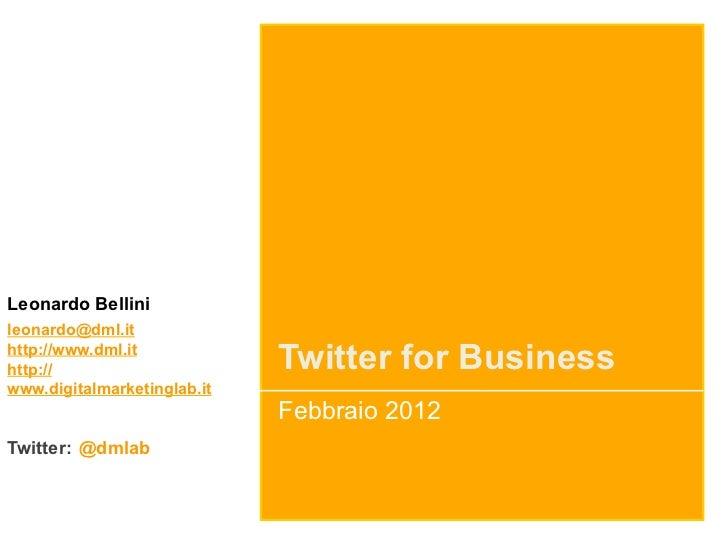 Leonardo Bellinileonardo@dml.ithttp://www.dml.ithttp://                      Twitter for Businesswww.digitalmarketinglab.i...
