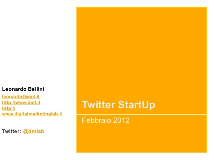 Leonardo Bellinileonardo@dml.ithttp://www.dml.ithttp://                      Twitter StartUpwww.digitalmarketinglab.it    ...