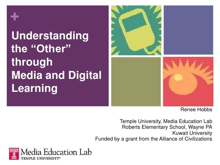 """Understanding the """"Other"""" through Media and Digital Learning<br />Renee Hobbs<br />Temple University, Media Education Lab<..."""