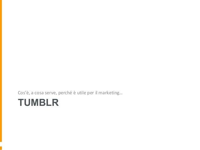 TUMBLRCos'è, a cosa serve, perché è utile per il marketing…