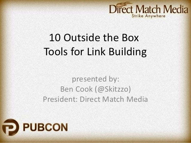 10 Outside the BoxTools for Link Building        presented by:     Ben Cook (@Skitzzo)President: Direct Match Media