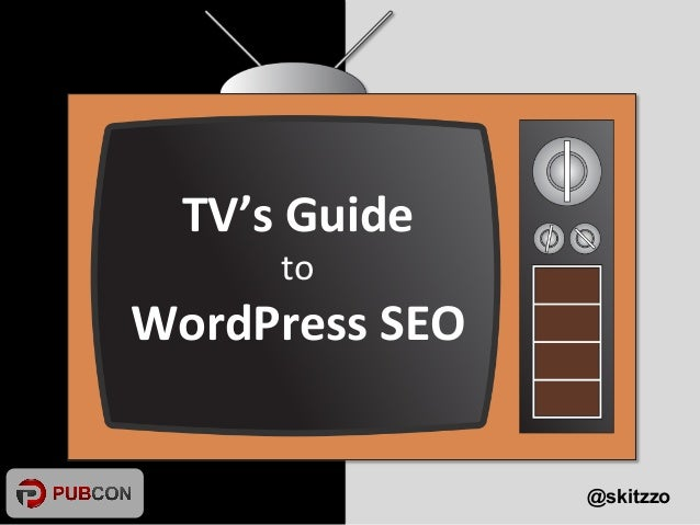 TV's Guide to WordPress SEO | Pubcon 2013