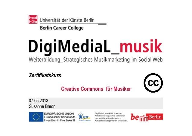 Zertifikatskurs Creative Commons für Musiker 07.05.2013 Susanne Baron