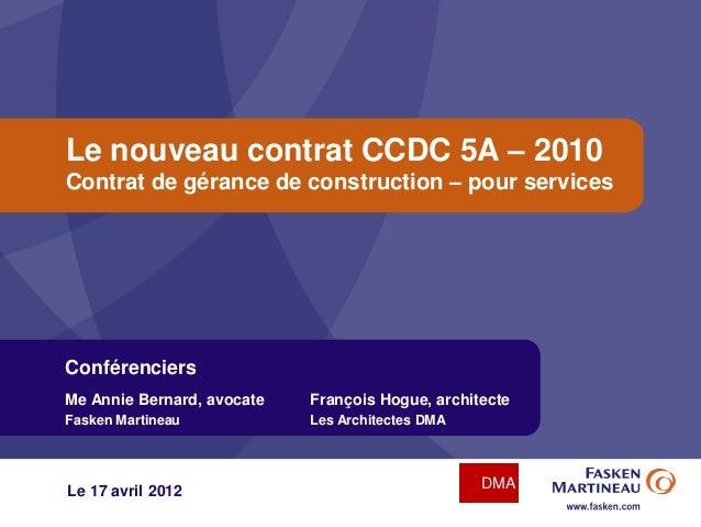 Le nouveau contrat CCDC 5A – 2010  Contrat de gérance de construction – pour services  Conférenciers  Me Annie Bernard, av...