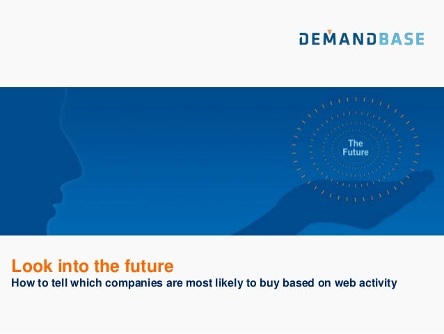 Look into the futureHow to tell which companies are most likely to buy based on web activity