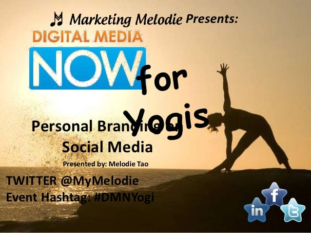 Presents:   Personal Branding on       Social Media        Presented by: Melodie TaoTWITTER @MyMelodieEvent Hashtag: #DMNY...