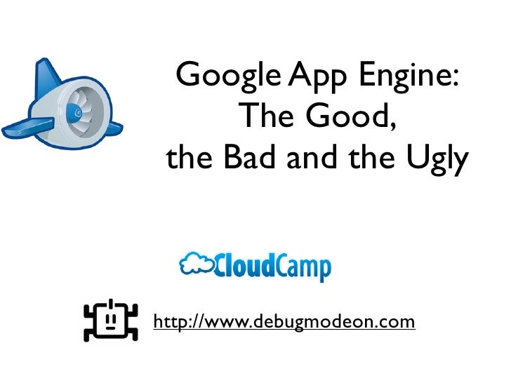 Google App Engine:       The Good,  the Bad and the Ugly    http://www.debugmodeon.com