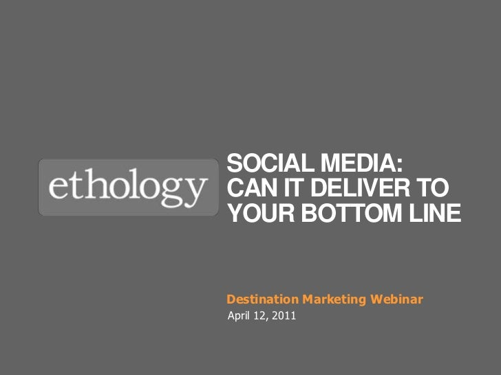 Social media:can it deliver to your bottom Line<br />Destination Marketing Webinar<br />April 12, 2011<br />