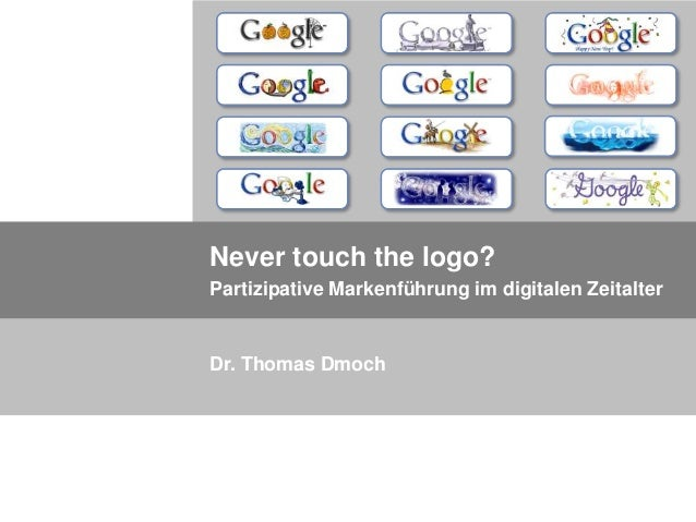 Dr. Thomas Dmoch Never touch the logo? Partizipative Markenführung im digitalen Zeitalter