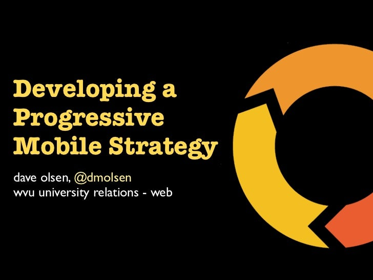 Developing aProgressiveMobile Strategydave olsen, @dmolsenwvu university relations - web