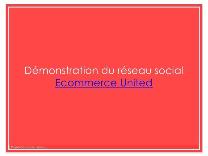 Démonstration du réseau social <br />Ecommerce United<br />