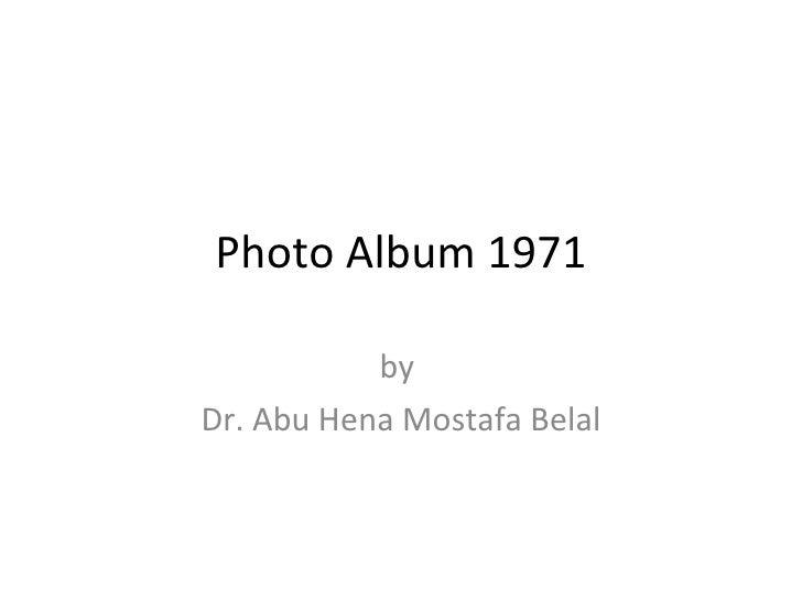 Photo Album 1971 by  Dr. Abu Hena Mostafa Belal