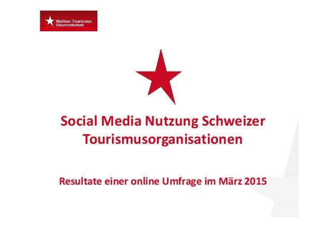 Social MediaNutzungSchweizer Tourismusorganisationen Resultate einer onlineUmfrage im März 2015