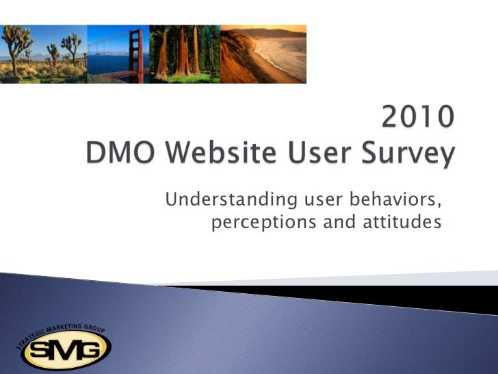 2010 DMO Website User Survey<br />Understanding user behaviors, perceptions and attitudes<br />