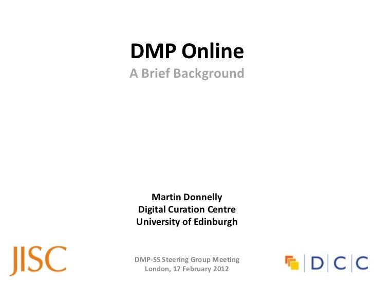 DMP OnlineA Brief Background    Martin Donnelly Digital Curation Centre University of EdinburghDMP-SS Steering Group Meeti...