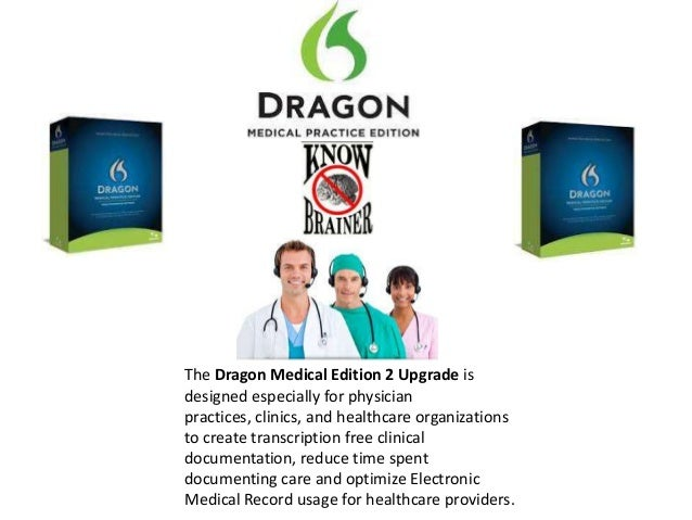 The Dragon Medical Edition 2 Upgrade isdesigned especially for physicianpractices, clinics, and healthcare organizationsto...