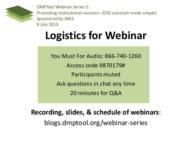 Logistics for Webinar You Must For Audio: 866-740-1260 Access code 9870179# Participants muted Ask questions in chat any t...